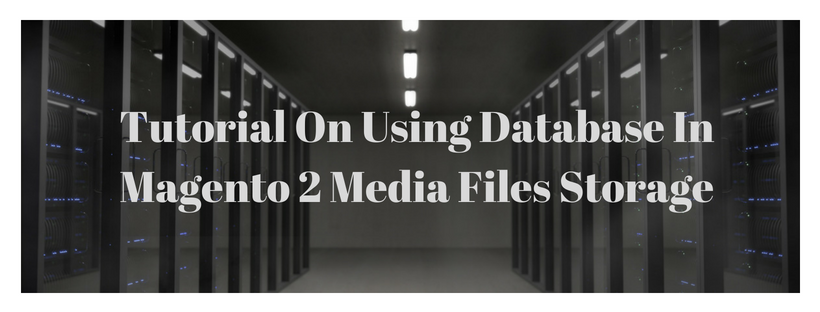 Tutorial On Using Database In Magento 2 Media Files Storage