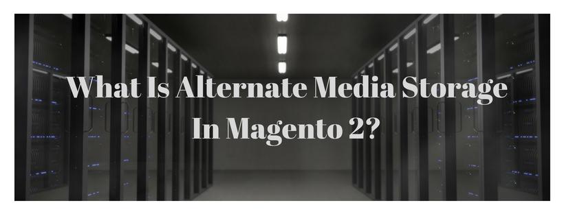 What is Alternate Media Storage In Magento 2?